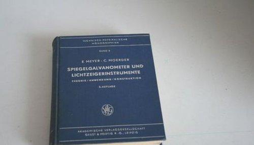 Technisch-Physikalische Monographen Band 5 - Spiegelgalvanometer und Lichtzeigerinstrumente