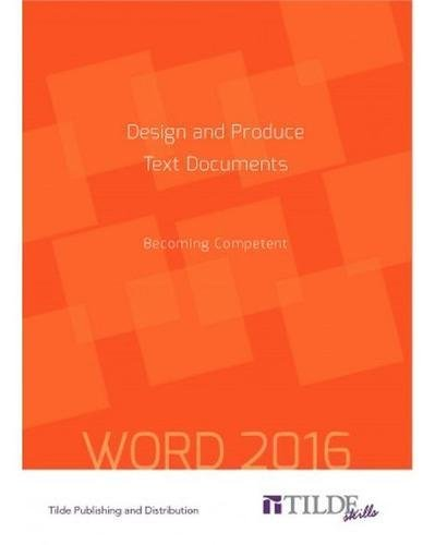 Design and Produce Text Documents (Word 2016): Becoming Competent (Tilde Skills)