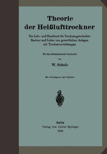 Theorie der Hei????lufttrockner: Ein Lehr- und Handbuch f????r Trocknungstechniker Besitzer und Leiter von gewerblichen Anlagen mit Trockenvorrichtungen (German Edition) by W. Schule (2013-10-04)