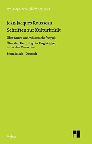 Schriften zur Kulturkritik: Über Kunst und Wissenschaft (1750). Über den Ursprung der Ungleichheit unter den Menschen (1755) (Philosophische Bibliothek 243)