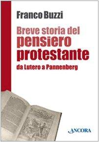 Breve storia del pensiero protestante. Da Lutero a Pannenberg (In cammino) por Franco Buzzi