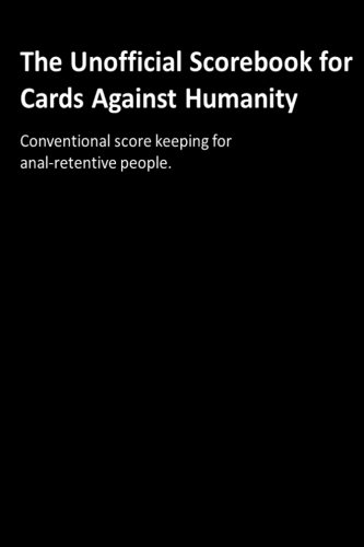 Price comparison product image The Unofficial Scorebook for Cards Against Humanity: Conventional score keeping for anal-retentive people.