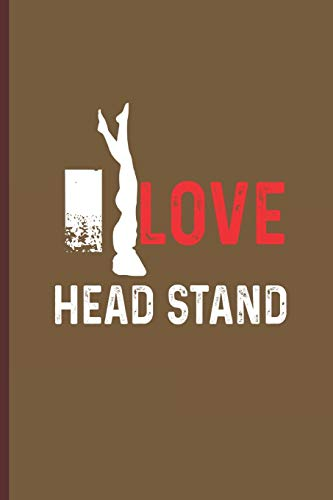 I Love Head Stand: for Training Log and Diary  Journal For Gym Lover (6