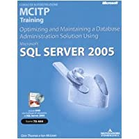 Microsoft SQL Server 2005. Corso di autoistruzione MCITP Training. Optimizing and Maintaining a Database Administration Solution Using. Con CD-ROM