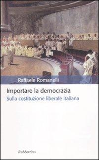 Importare la democrazia. Sulla costituzione liberale italiana