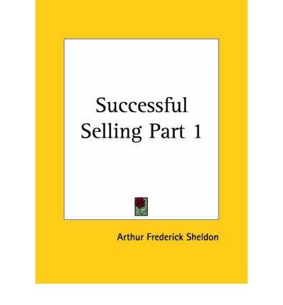 [(Successful Selling Vol. 1 (1924): v. 1 )] [Author: Arthur Frederick Sheldon] [Jun-2003]