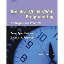 Broadcast/Cable/Web Programming: Strategies and Practices (with InfoTrac) (Wadsworth Series in Production) by Susan Tyler Eastman (2001-08-23)