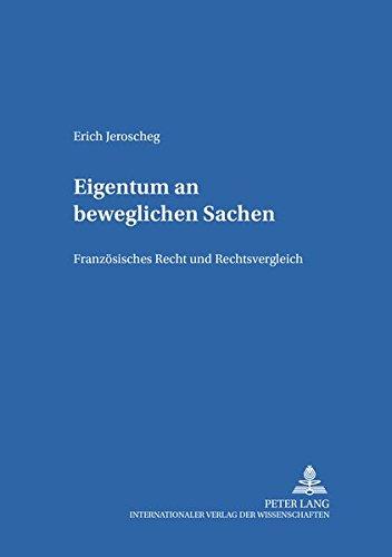 Eigentum an beweglichen Sachen: Französisches Recht und Rechtsvergleich (Salzburger Studien zum Europäischen Privatrecht, Band 7)