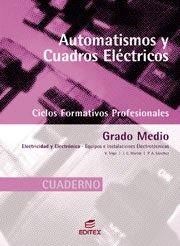 Automatismos y cuadros eléctricos. Cuaderno (Ciclos Formativos Profesionales) por Juan Carlos Martín Castillo