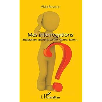 Mes interrogations: Intégration, Identité, Laïcité, Genre, Islam...
