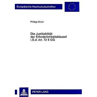 Die Justitiabilität der Erforderlichkeitsklausel i.S.d. Art. 72 II GG: Eine rechtsmethodische Kritik der Rechtsprechung des Bundesverfassungsgerichts (Europäische Hochschulschriften Recht, Band 2348)