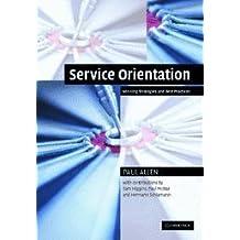 Service Orientation: Winning Strategies and Best Practices by Paul Allen (2006-05-29)
