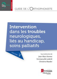 Guide de l'orthophoniste : troubles neurologiques, troubles liés aux handicap, soins palliatifs par Jean-Marc Kremer