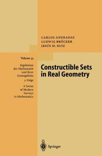 Constructible Sets in Real Geometry (Ergebnisse der Mathematik und ihrer Grenzgebiete. 3. Folge / A Series of Modern Surveys in Mathematics)