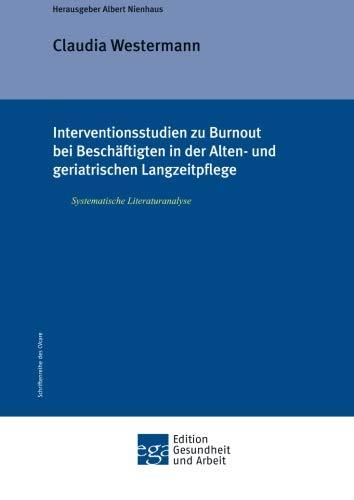 Interventionsstudien zu Burnout bei Beschäftigten in der Alten- und geriatrischen Langzeitpflege: Systematische Literaturanalyse (Edition Gesundheit und Arbeit)
