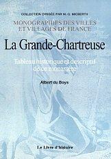 La Grande Chartreuse : tableau historique et descriptif de ce monastère par Albert du Boys