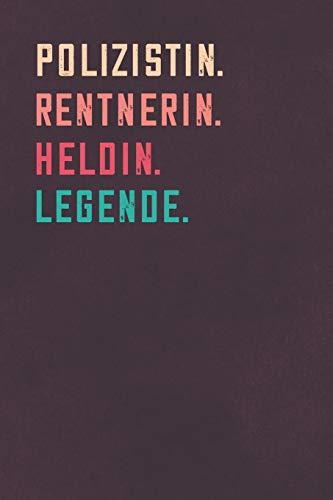 Polizistin. Rentnerin. Heldin. Legende.: Notizbuch - individuelles Ruhestand Geschenk für Notizen, Zeichnungen und Erinnerungen   liniert mit 100 Seiten (Versicherung Kostüm)