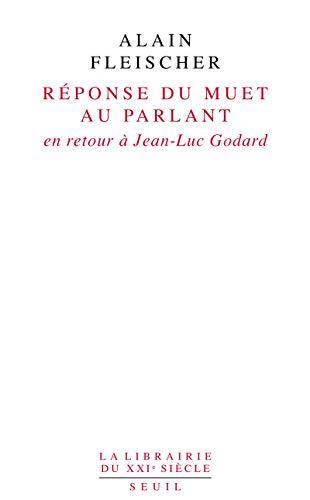 Réponse du muet au parlant. En retour à Jean-Luc Godard par Alain Fleischer