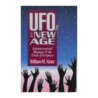 Ufo's in the New Age: Extraterrestrial Messages and the Truth of Scripture by William M. Alnor (1992-10-02)
