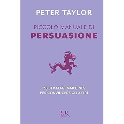 Piccolo Manuale Di Persuasione: I 36 Stratagemmi Cine Per Convincere Gli Altri