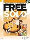 Free to Solo (+CD) für Gitarre -- eine einfache Anleitung zur Improvisation in verschiedenen Stilrichtungen wie Jazz, Soul, Latin und Folk (englisch) (Noten/sheet music)