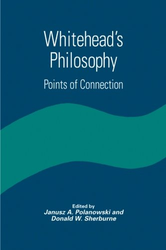 Whitehead's Philosophy: Points of Connection (SUNY series in Constructive Postmodern Thought)