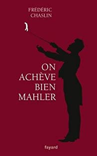 On achève bien Mahler par Frédéric Chaslin