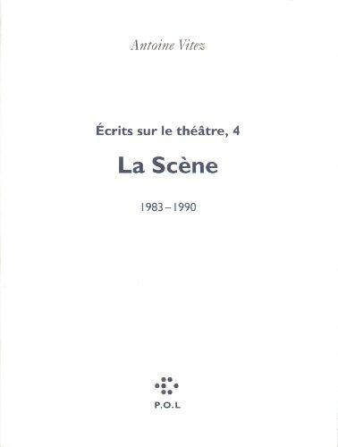 Écrits sur le théâtre (Tome 4-La Scène, 1983-1990)