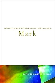 Mark (Fortress Biblical Preaching Commentaries) by [Jacobsen, David Schnasa]