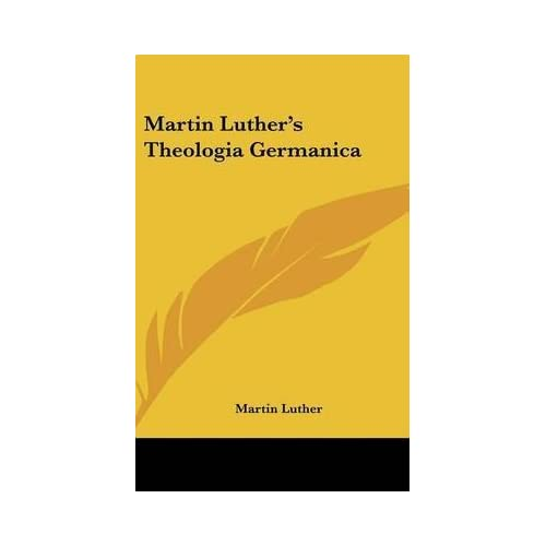 [(Martin Luther's Theologia Germanica)] [By (author) Martin Luther] published on (July, 2007)
