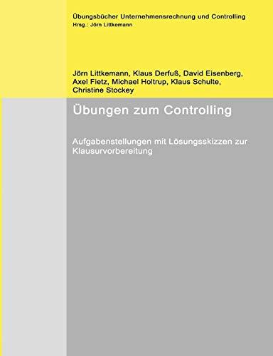 Übungen zum Controlling, Band 1: Aufgabenstellungen mit Lösungsskizzen zur Klausurvorbereitung