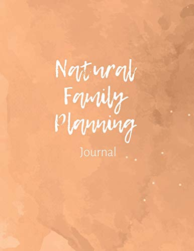 Natural Family Planning Journal: NFP Logbook to Monitor Your Cycle with the Sympto-Thermal Method - Women\'s Health Log Notebook to Naturally Regulate Your Fertility and Track Your Menstrual Cycle