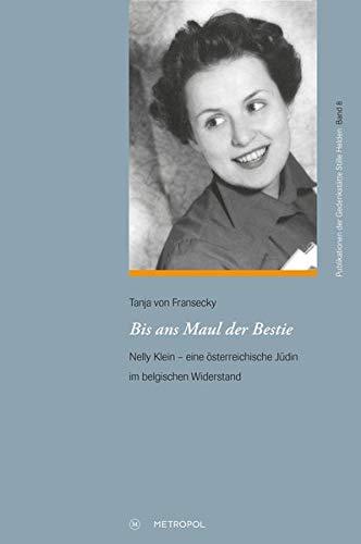 Bis ans Maul der Bestie: Nelly Klein - eine österreichische Jüdin im belgischen Widerstand (Publikationen der Gedenkstätte Stille Helden)