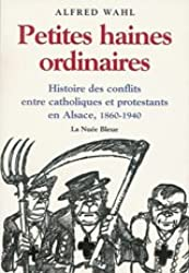 Petites haines ordinaires : histoire des conflits entre catholiques et protestants en alsace