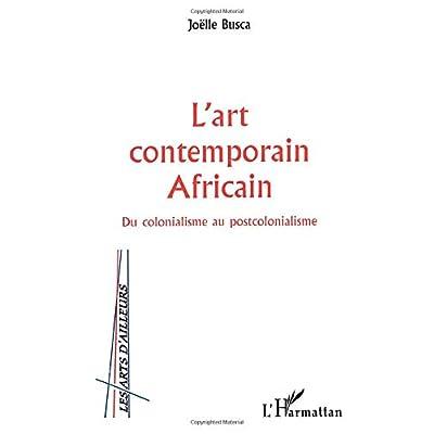 L'ART CONTEMPORAIN AFRICAIN: Du colonialisme au postcolonialisme
