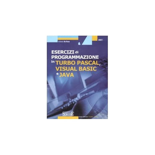 Esercizi Di Programmazione In Turbo Pascal, Visual Basic E Java. Con Cd-Rom