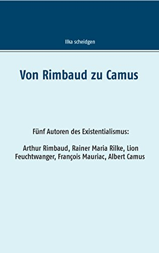 von-rimbaud-zu-camus-funf-autoren-des-existentialismus-arthur-rimbaud-rainer-maria-rilke-lion-feucht