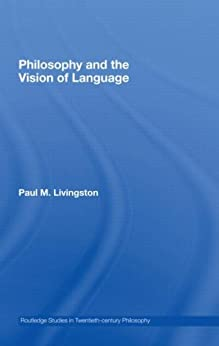 Philosophy and the Vision of Language par [Livingston, Paul M.]