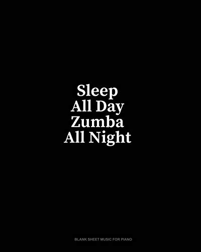 Sleep All Day Zumba All Night: Blank Sheet Music for Piano
