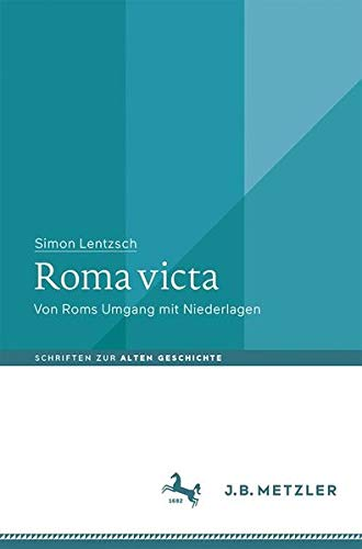 Roma victa: Von Roms Umgang mit Niederlagen (Schriften zur Alten Geschichte)