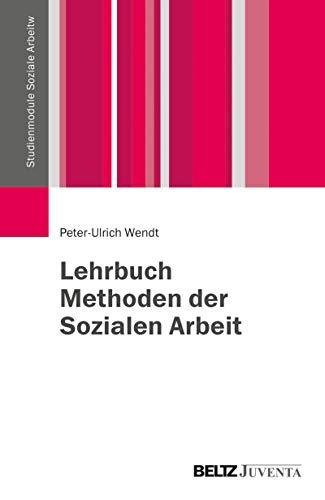 Lehrbuch Methoden der Sozialen Arbeit (Studienmodule Soziale Arbeit)