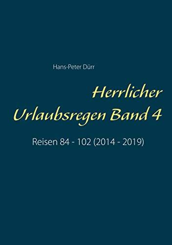 Herrlicher Urlaubsregen Band 4: Reisen 84 - 102 (2014 - 2019 ...