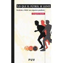 Lo que el fútbol se llevó: Hacienda y fútbol: una asignatura pendiente (Fora de Col·lecció)