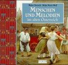 Menschen und Melodien im alten Österreich - Walter Deutsch, Helga Maria Wolf