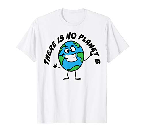 There is No Planet B against Climate Change Earth Activist T-Shirt