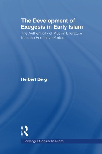 The Development of Exegesis in Early Islam: The Authenticity of Muslim Literature from the Formative Period (Routledge Studies in the Qur'an)