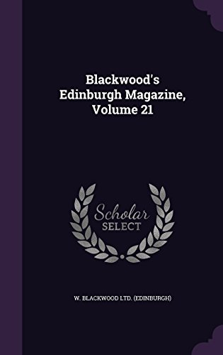 Blackwood's Edinburgh Magazine, Volume 21