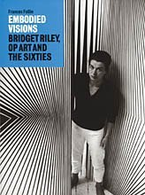 embodied-visions-bridget-riley-op-art-and-the-sixties-by-frances-follin-2004-09-08