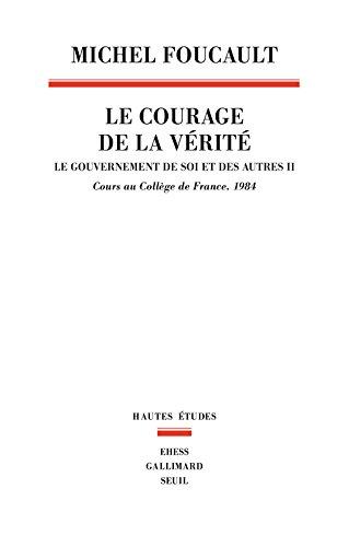 Le Courage de la vérité . Le gouvernement de soi et des autres. 1984 (2)