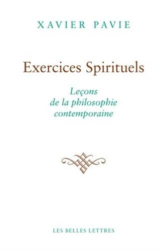 Exercices spirituels. Leçons de la philosophie contemporaine par Xavier Pavie